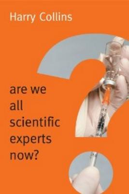 Are We All Scientific Experts Now? By Collins, Harry